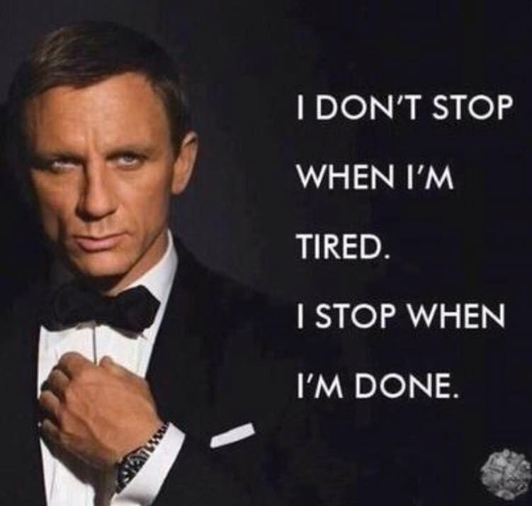 Bond: I don't stop when I'm tired. I stop when I'm done.