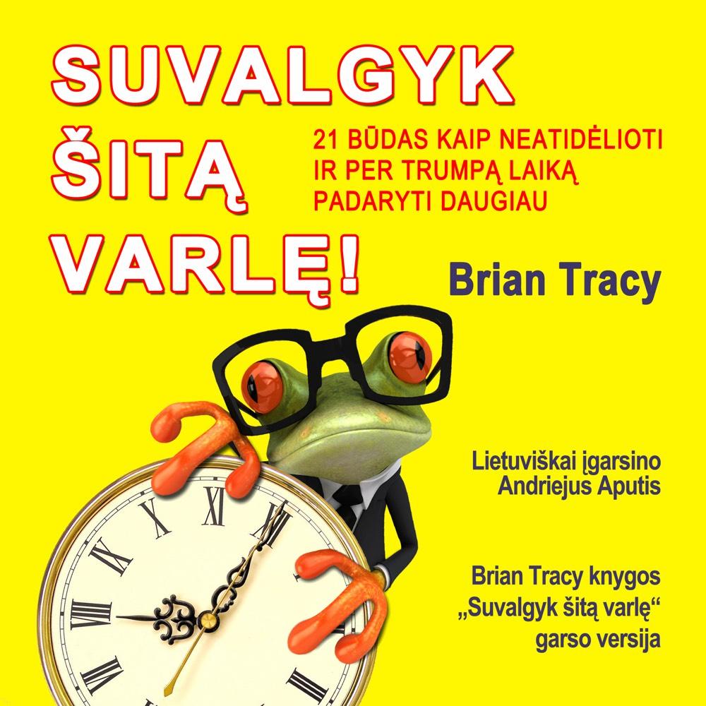 """Brian Tracy audioknyga """"Suvalgyk šitą varlę!"""""""