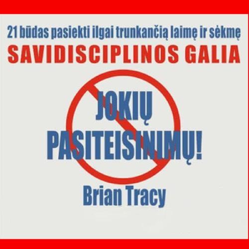 """Brian Tracy audioknyga """" Savidisciplinos Galia. Jokių Pasiteisinimų!"""""""